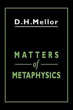 Matters of Metaphysics by D. H. Mellor (2007, Paperback)