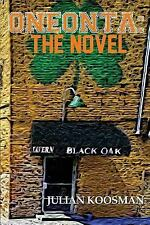 Oneonta - the Novel by Julian Koosman (2015, Paperback, Special)