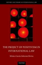 THE PROJECT OF POSITIVISM IN INT - MONICA GARCIA-SALMONES ROVIRA (HARDCOVER) NEW