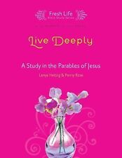 Live Deeply: A Study in the Parables of Jesus (Fresh Life Series), Rose, Penny,