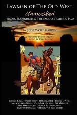 Lawmen of the Old West Unmasked : Heroes, Scoundrels, and the Famous Fighting...