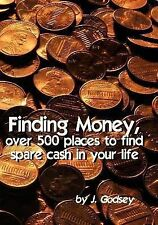 Finding Money : Over 500 Places to Find Spare Cash in Your Life by J. Godsey...