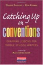 Catching up on Conventions : Grammar Lessons for Middle School Writers by...