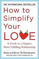 How to Simplify Your Love : A Guide to a Happier, More Fulfilling...