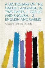 A Dictionary of the Gaelic Language, in Two Parts. 1. Gaelic and English. -...