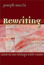 Rewriting: How To Do Things With Texts by Harris, Joseph