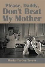 Please, Daddy, Don't Beat My Mother by Maria Haydee Torres (2014, Hardcover)