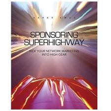 Sponsoring Superhighway : Kick Your Network Marketing in High Gear by Sarah...