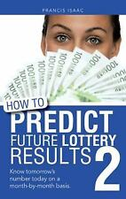 How to Predict Future Lottery Results Book 2 : Know Tomorrow's Number Today...