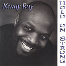 Hold on Strong by Kenny Ray (CD, Dec-2004, Markosa Records)