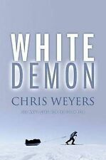 White Demon: One Man's Quest for the South Pole by Chris Weyers Large SC *NEW*