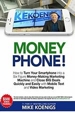 Money Phone!: How to Turn Your Smartphone into a Six Figure Money-Making Machine