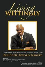 Living Wittingly : Christian Life: from Mercy to Grace and from Grace to...