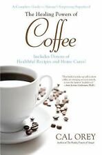 The Healing Powers of Coffee by Cal Orey (2012, Paperback)