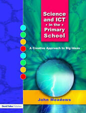 Science and ICT in the Primary School: A Creative Approach to Big Ideas by...