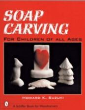 Soap Carving: For Children of All Ages (Schiffer Book for Woodcarvers) by Suzuk