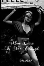 Love: When Love Is Not Enough : True Love Through Time by Dave Romain (2014,...