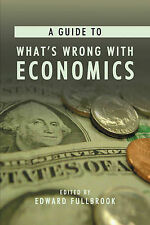 A Guide to What's Wrong with Economics (Anthem Frontiers of Global Political Eco