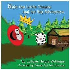 Nato the Little Tomato and His Big Adventure by LaToya Williams (2013,...
