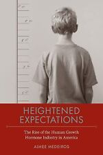 Heightened Expectations: The Rise of the Human Growth Hormone Industry in Americ