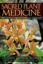 Sacred Plant Medicine : The Wisdom in Native American Herbalism by Stephen...