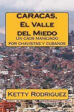 Caracas, el Valle Del Miedo : Vivimos en un Presente de Miedo, Que Se Debate...