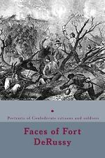 Faces of Fort Derussy : Confederate Citizens and Soldiers by Randy Decuir...