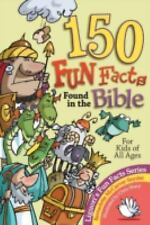 One Hundred Fifty Fun Facts Found in the Bible : For Kids of All Ages by...