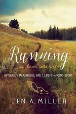Running: A Love Story: 10 Years, 5 Marathons, and 1 Life-Changing Sport, Miller,