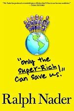 Only the Super-rich Can Save Us by Ralph Nader (2009, paperback)