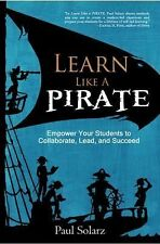 Learn Like a Pirate : Empowering Students to Become Collaborative Leaders by...