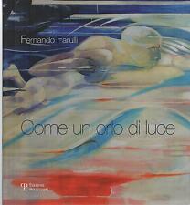 (Arte contemporanea) - FERNANDO FARULLI. COME UN ORLO DI LUCE - Catalogo Mostra