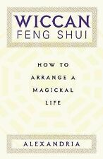 Wiccan Feng Shui : How to Arrange a Magickal Life by Norman E. Alexandria and...