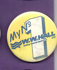 W W Hall Ltd - My No1- Building Materials Distributor -  Button Badge 1980's