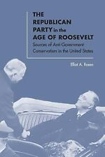 The Republican Party in the Age of Roosevelt: Sources of Anti-Government Conse..