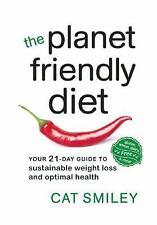 The Planet Friendly Diet : Your 21-Day Guide to Sustainable Weight Loss and...