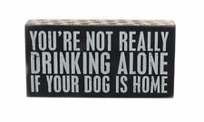 "Primitives By Kathy ""You're Not Really Drinking Alone If Your Dog Is Home"" Box S"