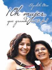 ¡Oh Mujer, Que Grande Es Tu Fe! by Elizabeth Otero (2015, Hardcover)