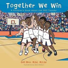 Together We Win : A Children's Book about the Okc Thunder by M. Ed M. S. Ed...