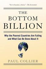The Bottom Billion : Why the Poorest Countries Are Failing and What Can Be...