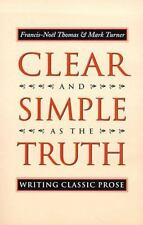 Clear and Simple As the Truth: Writing Classic Prose by Francis-Noel Thomas, Ma