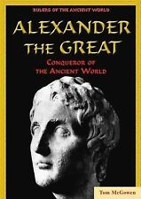 Alexander the Great: Conqueror of the Ancient World (Rulers of the Ancient World