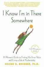 I Know I'm in There Somewhere: A Woman's Guide to Finding Her Inner Voice and Li