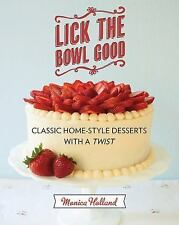 Lick the Bowl Good: Classic Home-Style Desserts with a Twist-ExLibrary