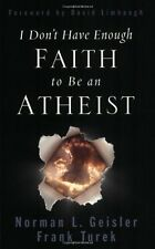 I Don`t Have Enough Faith to Be an Atheist by Norman L. Geisler, (Paperback), Cr