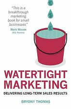 Watertight Marketing: Delivering Long-Term Sales Results by Bryony Thomas (Paper
