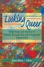 Looking Queer: Body Image and Identity in Lesbian, Bisexual, Gay, and Transgende
