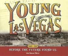 Young Las Vegas: 1905-1931, Before the Future Found Us by Joan Burkhart Whitely