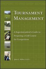 Tournament Management : A Superintendent's Guide to Preparing a Golf Course...