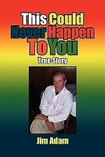 This Could Never Happen to You : True Story by Jim Adam (2009, Paperback)